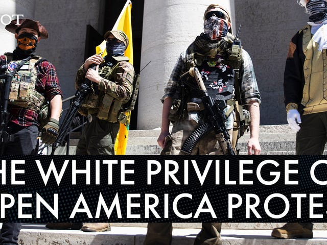 The 'Open America' Protests Are a Classic Example of the Power of White Privilege