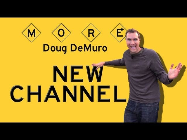 Doug's The Kinda Guy Who Has Too Many Subscribers For Once Channel.