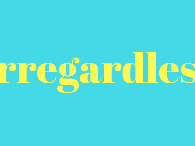'Irregardless' Is a Real Word