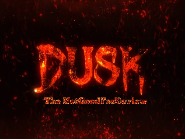 DUSK: Episode 1 - The NotGoodForReview