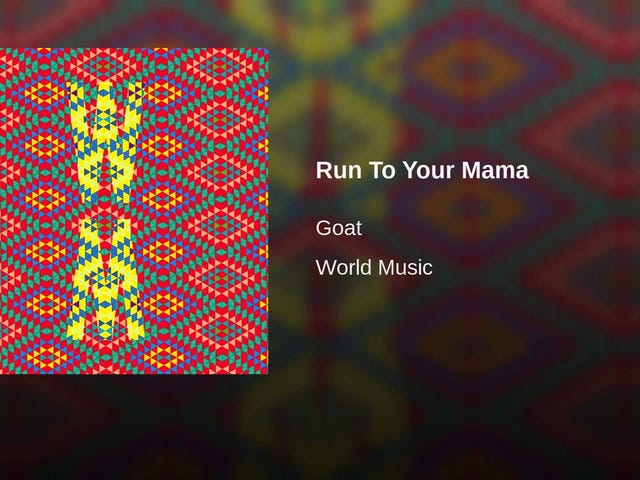 Goat -- 'Run to Your Mama'