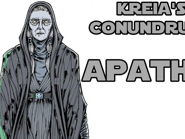 Kreia's Conundrums - Apathy