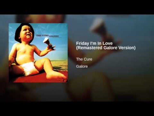 Track: Friday, I'm in Love | Album: Galore |Artist: The Cure