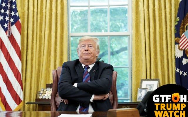 GTFOH Trump Watch: el hecho de que no lo reconozca no significa que no sea así