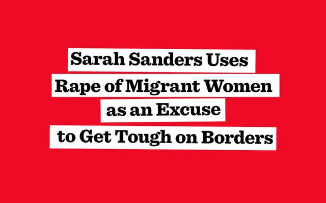 Sarah Sanders อยากให้คุณเชื่อว่า Trump สนใจเกี่ยวกับความรุนแรงต่อผู้หญิงอพยพ