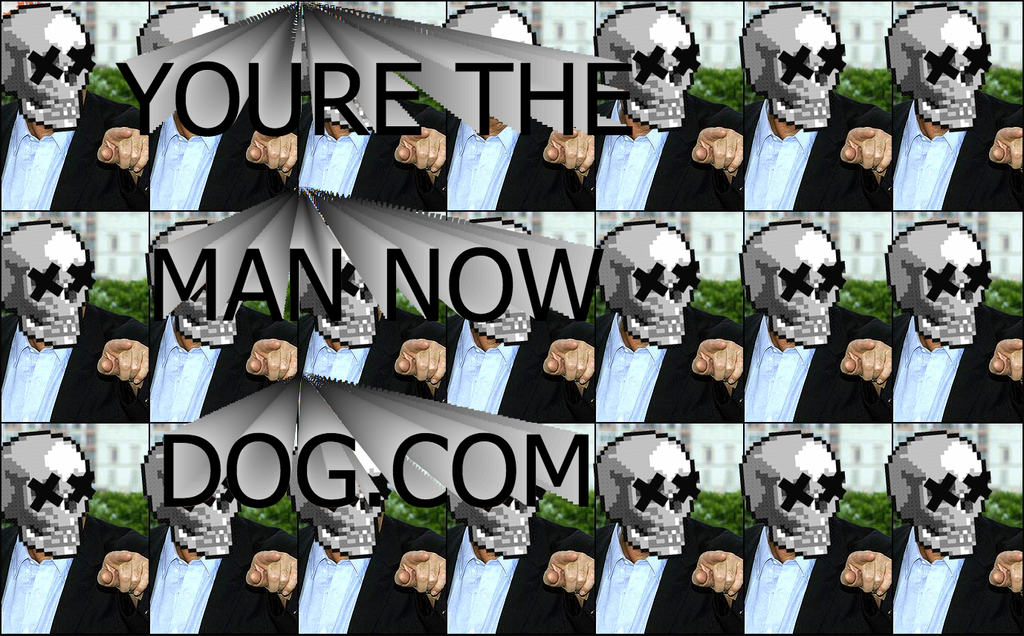 internet-culture max-goldberg memes youre-the-man-now-dog ytmnd