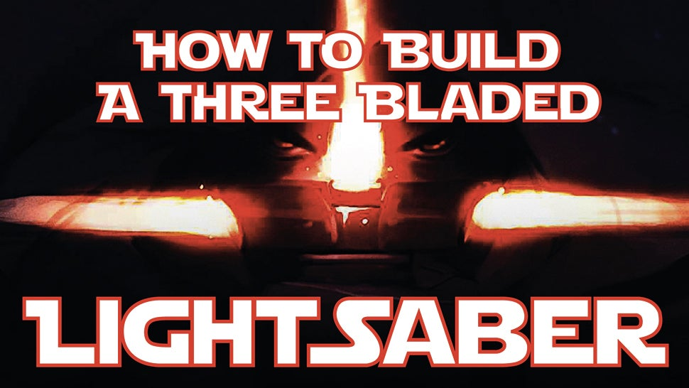 Everything You Need To Build a Triple-Bladed Lightsaber