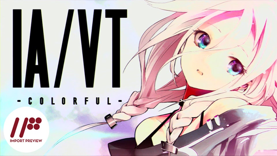 IA/VT -Colorful-: The Kotaku Import Preview