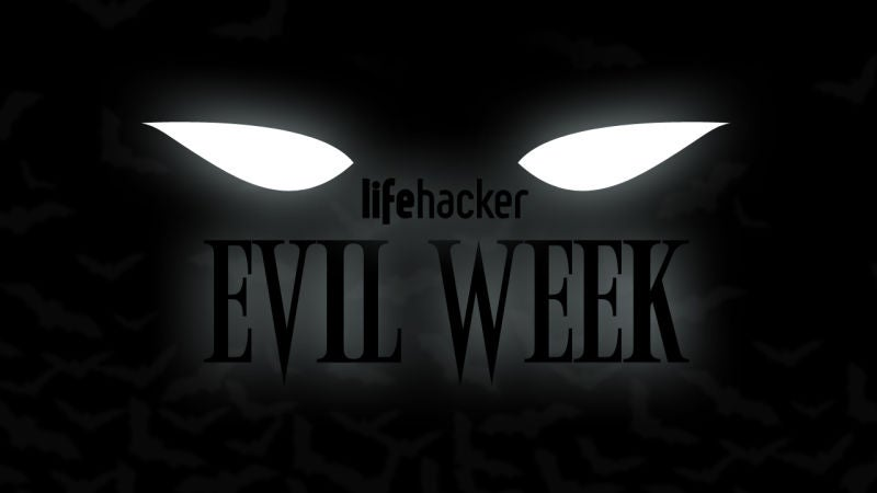 Welcome to Lifehacker's Sixth Annual Evil Week