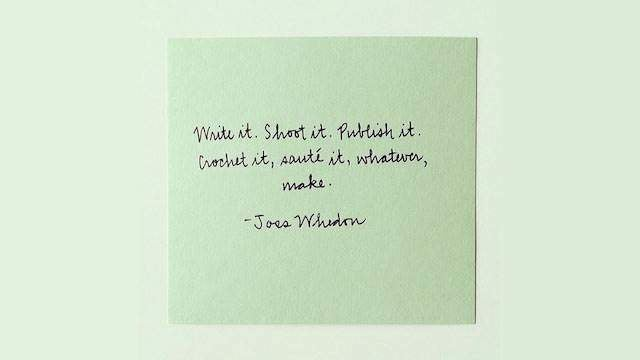 """""""Write It. Shoot It. Publish It. Crochet It, Sauté It, Whatever, MAKE"""""""