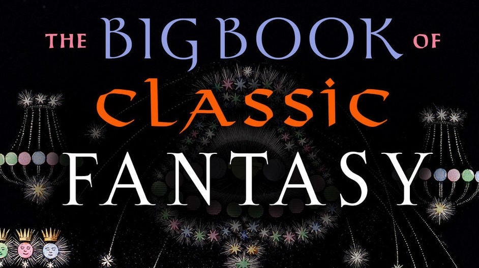 Dip Your Toes Into Ann And Jeff VanderMeer's DelightfulBig Book Of Classic Fantasy