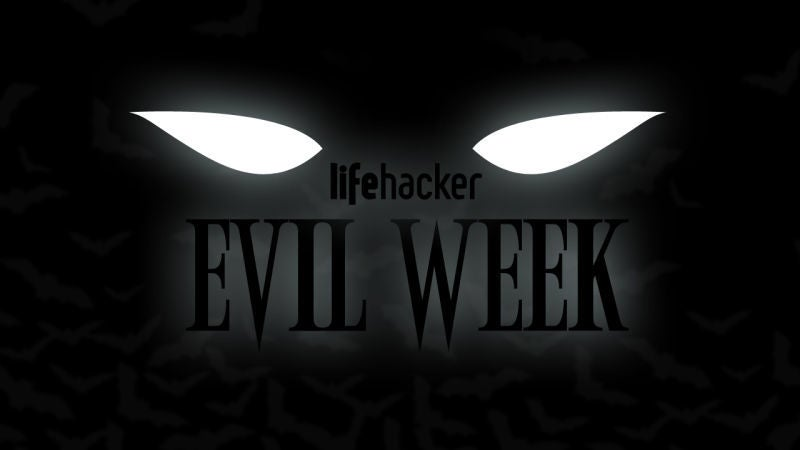 Welcome to Lifehacker's Seventh Annual Evil Week