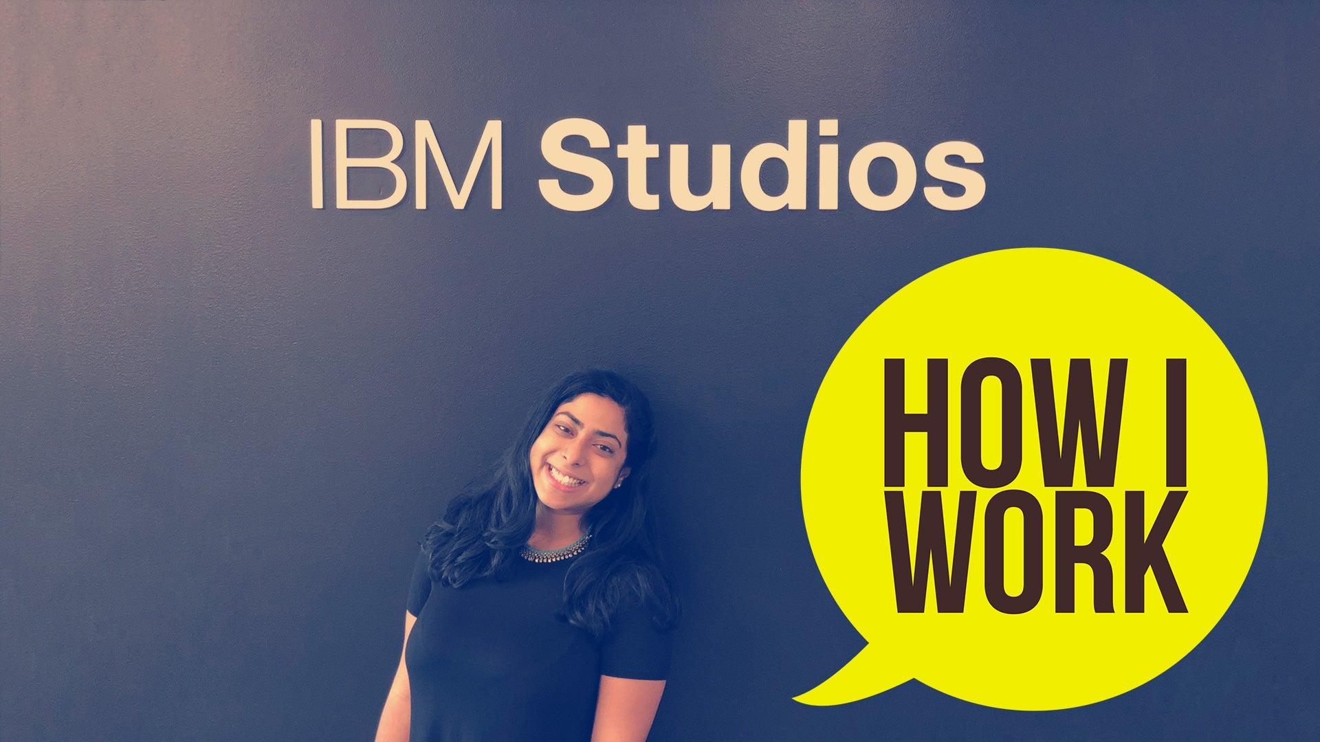 I'm IBM Watson Product ManagerAnamita Guha, And This Is How I Work