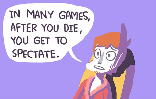 What If...When We Die...We All Become Video Game Spectators...