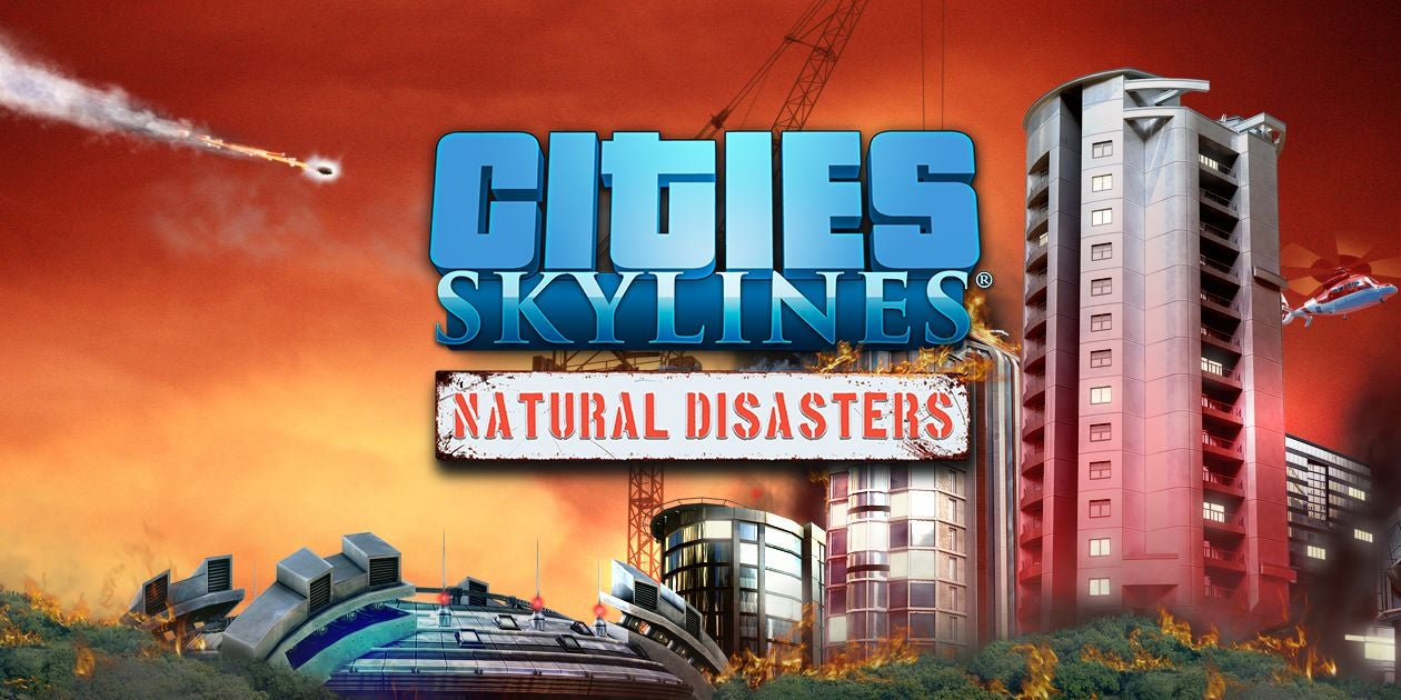 Cities: Skylines Natural Disasters expansion announced
