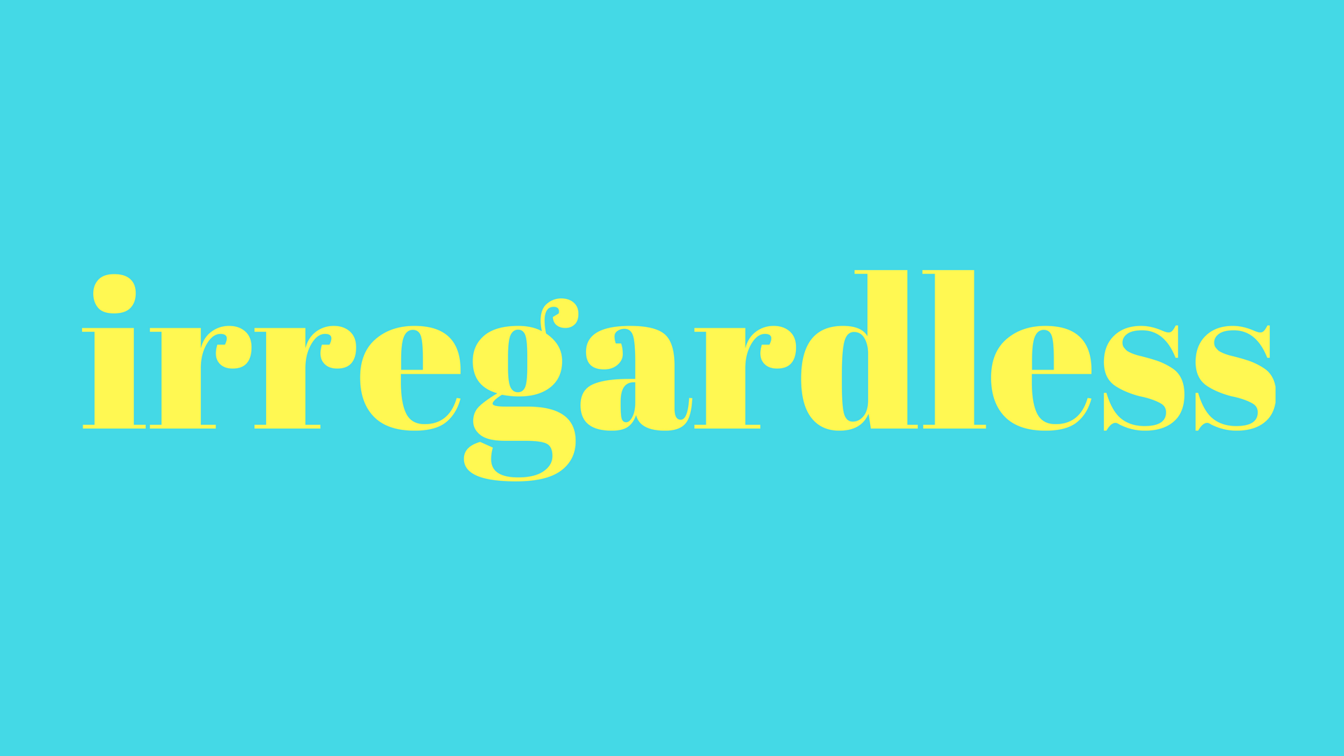 PSA: 'Irregardless' Is A Real Word