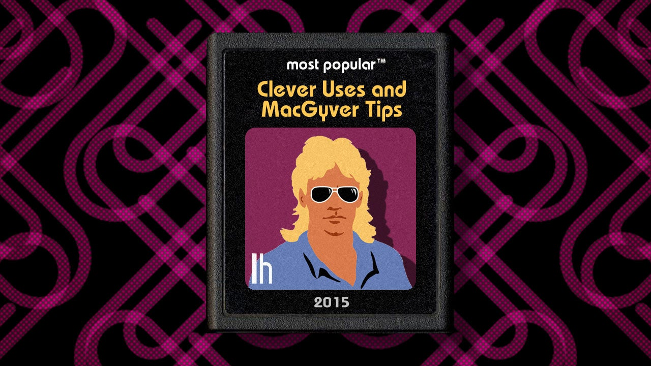 Most Popular Clever Uses and MacGyver Tips of 2015